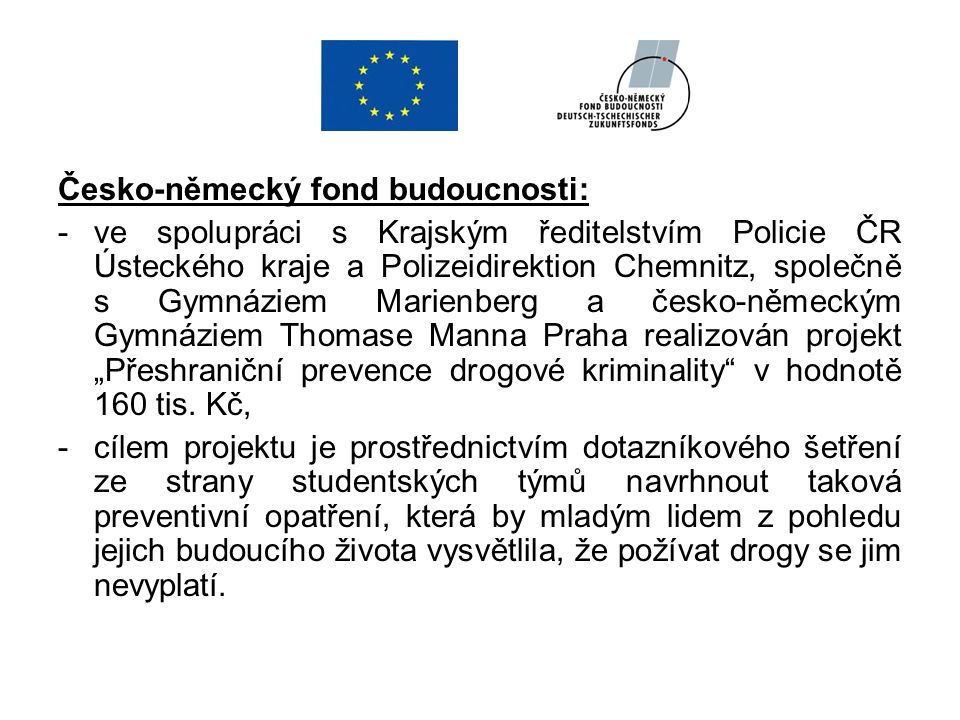 Česko-německý fond budoucnosti: -ve spolupráci s Krajským ředitelstvím Policie ČR Ústeckého kraje a Polizeidirektion Chemnitz, společně s Gymnáziem Ma