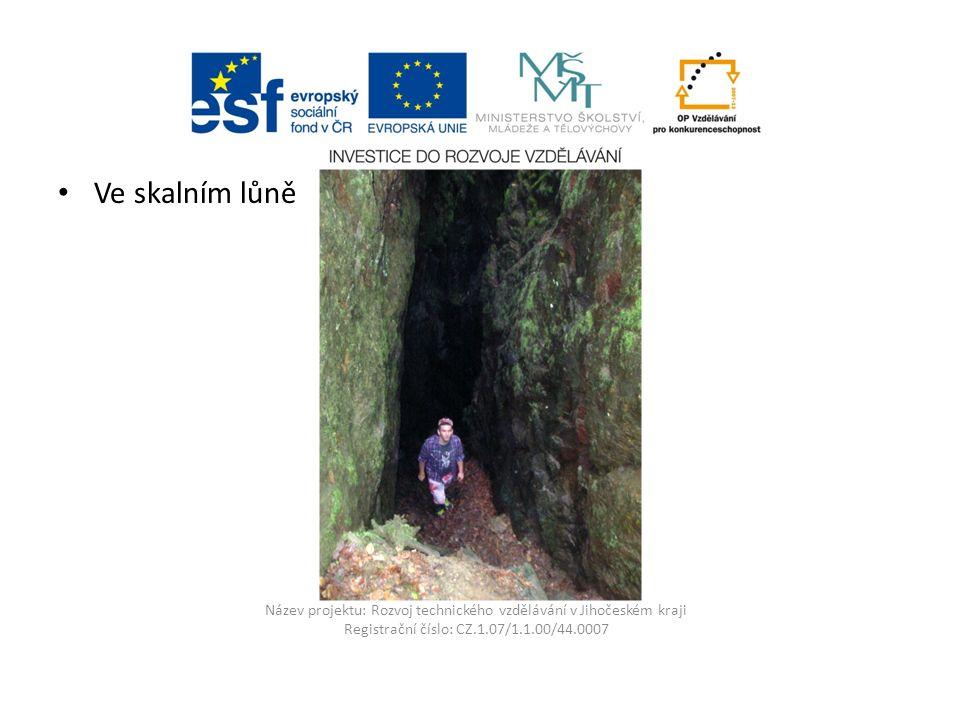 Název projektu: Rozvoj technického vzdělávání v Jihočeském kraji Registrační číslo: CZ.1.07/1.1.00/44.0007 Ve skalním lůně