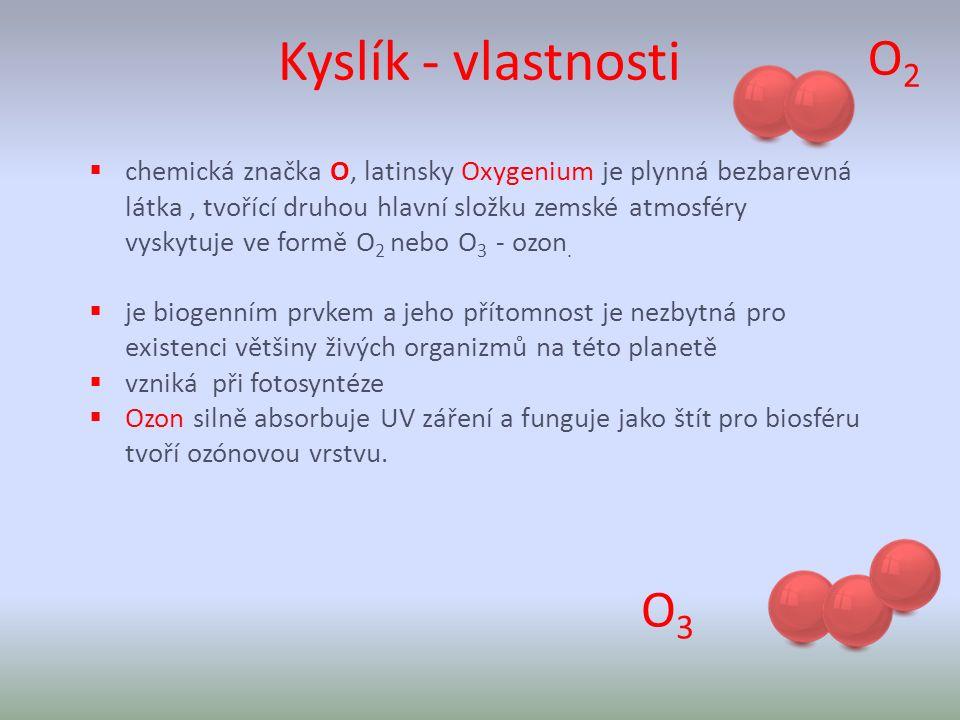  chemická značka O, latinsky Oxygenium je plynná bezbarevná látka, tvořící druhou hlavní složku zemské atmosféry vyskytuje ve formě O 2 nebo O 3 - ozon.