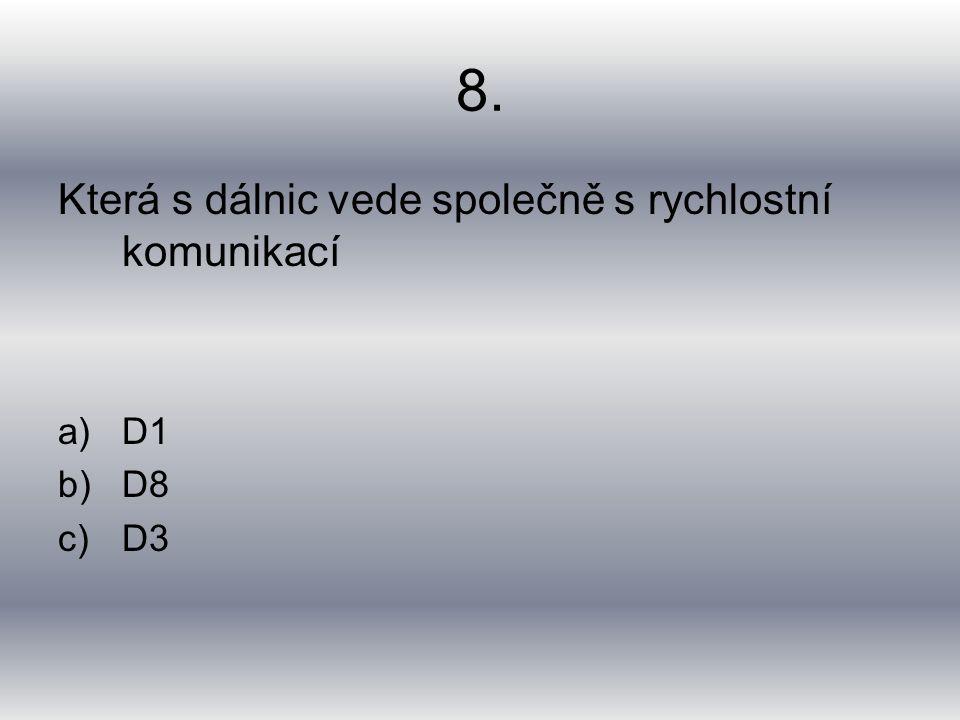 8. Která s dálnic vede společně s rychlostní komunikací a)D1 b)D8 c)D3