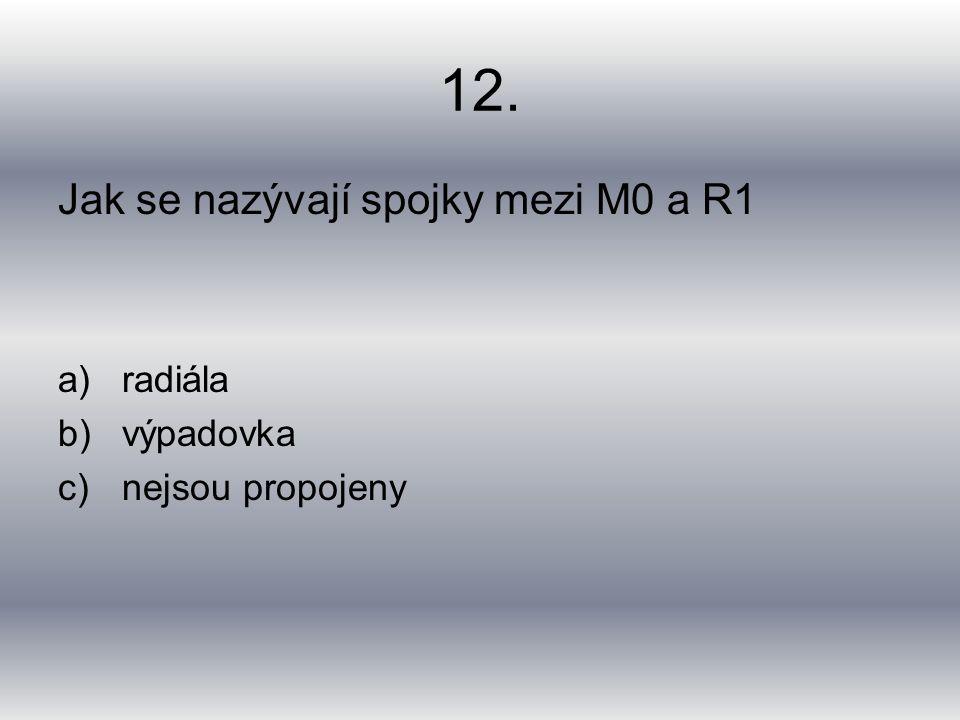 12. Jak se nazývají spojky mezi M0 a R1 a)radiála b)výpadovka c)nejsou propojeny