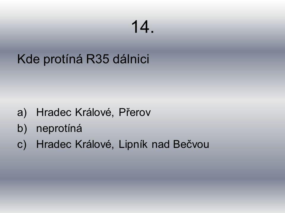 14. Kde protíná R35 dálnici a)Hradec Králové, Přerov b)neprotíná c)Hradec Králové, Lipník nad Bečvou
