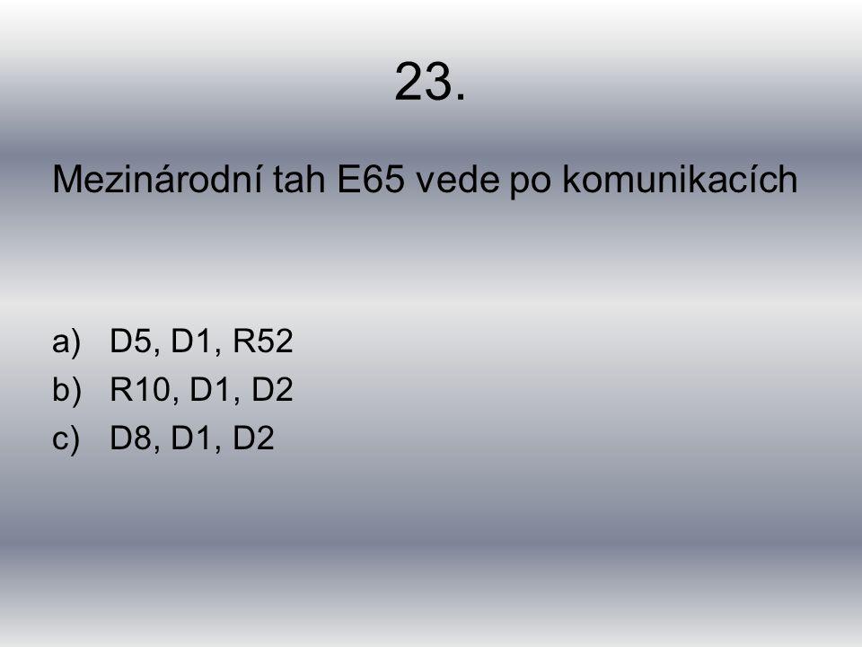 23. Mezinárodní tah E65 vede po komunikacích a)D5, D1, R52 b)R10, D1, D2 c)D8, D1, D2