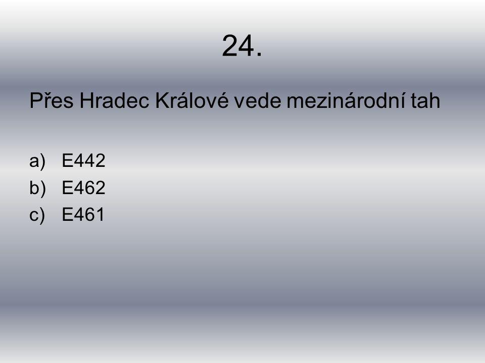 24. Přes Hradec Králové vede mezinárodní tah a)E442 b)E462 c)E461