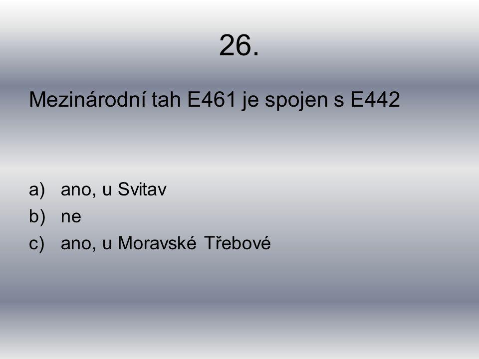 26. Mezinárodní tah E461 je spojen s E442 a)ano, u Svitav b)ne c)ano, u Moravské Třebové