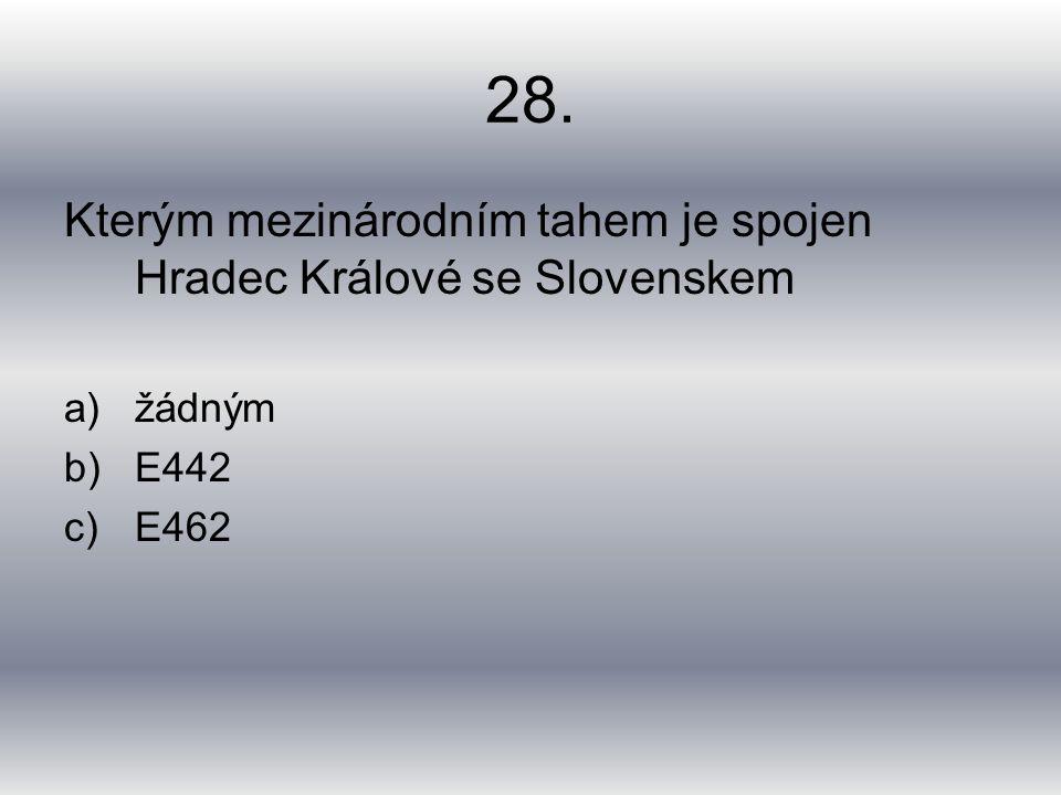28. Kterým mezinárodním tahem je spojen Hradec Králové se Slovenskem a)žádným b)E442 c)E462
