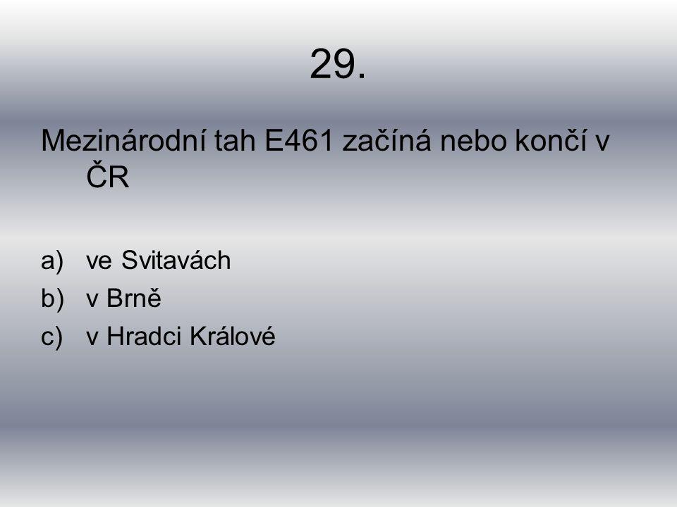 29. Mezinárodní tah E461 začíná nebo končí v ČR a)ve Svitavách b)v Brně c)v Hradci Králové