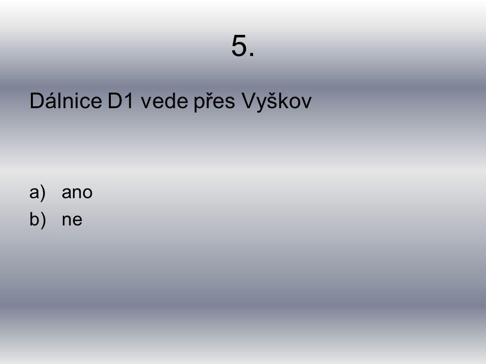 5. Dálnice D1 vede přes Vyškov a)ano b)ne