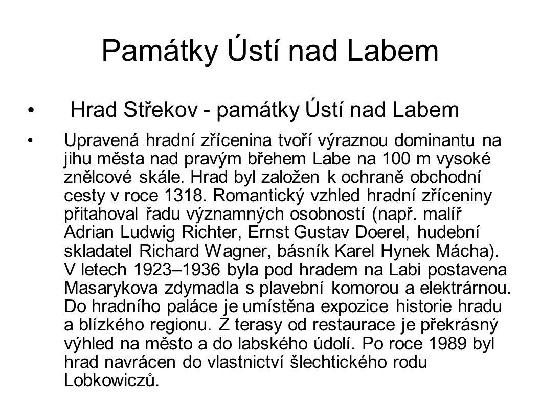 Památky Ústí nad Labem Hrad Střekov - památky Ústí nad Labem Upravená hradní zřícenina tvoří výraznou dominantu na jihu města nad pravým břehem Labe na 100 m vysoké znělcové skále.