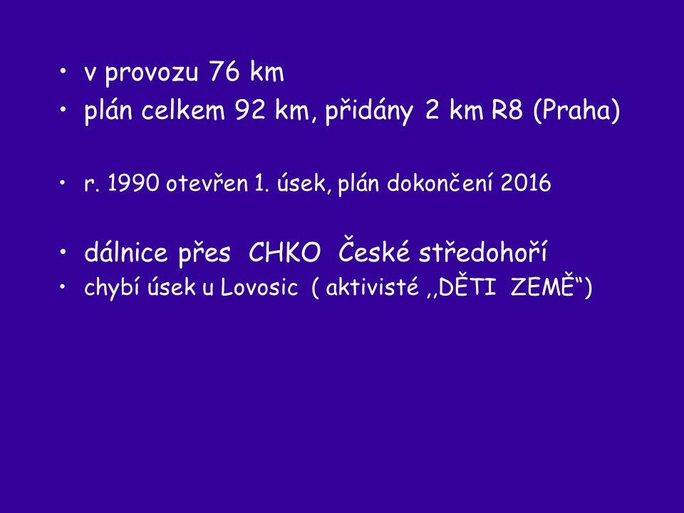 v provozu 76 km plán celkem 92 km, přidány 2 km R8 (Praha) r.