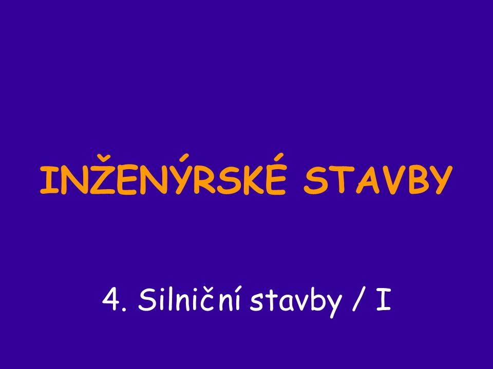 INŽENÝRSKÉ STAVBY 4. Silniční stavby / I