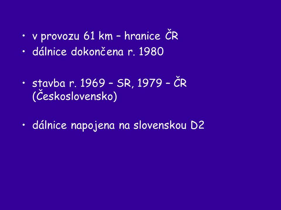 v provozu 61 km – hranice ČR dálnice dokončena r. 1980 stavba r.