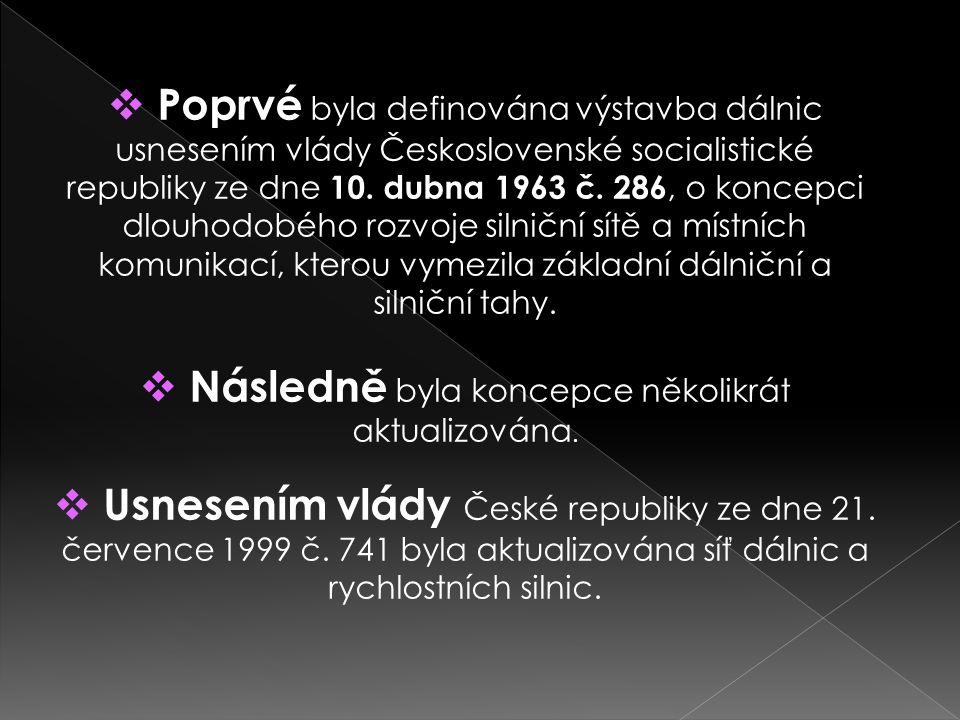  Poprvé byla definována výstavba dálnic usnesením vlády Československé socialistické republiky ze dne 10. dubna 1963 č. 286, o koncepci dlouhodobého