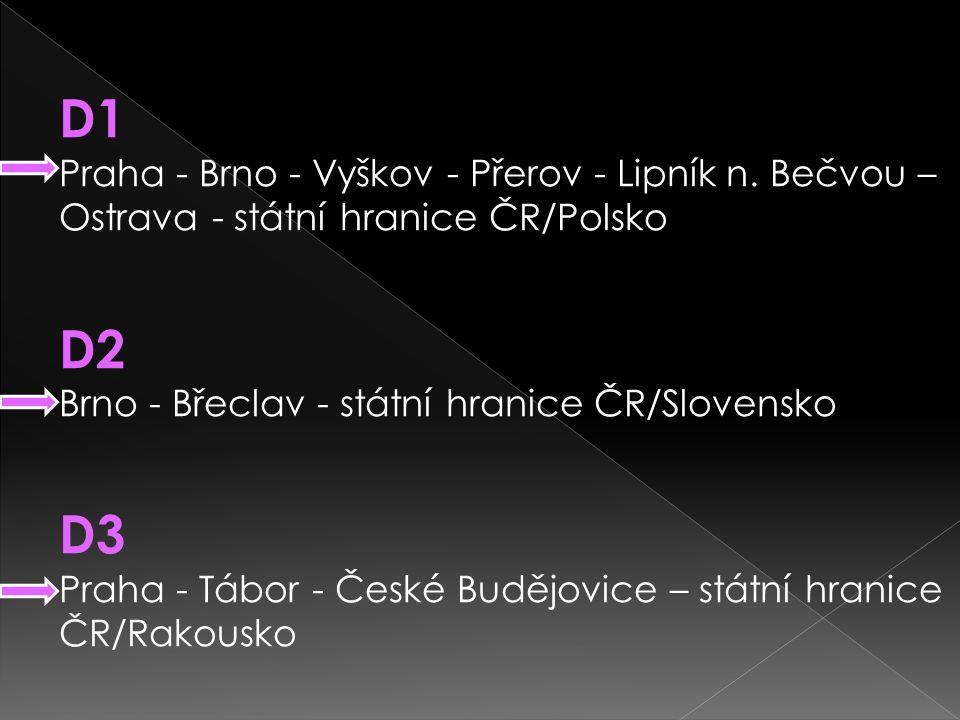 D1 Praha - Brno - Vyškov - Přerov - Lipník n. Bečvou – Ostrava - státní hranice ČR/Polsko D2 Brno - Břeclav - státní hranice ČR/Slovensko D3 Praha - T