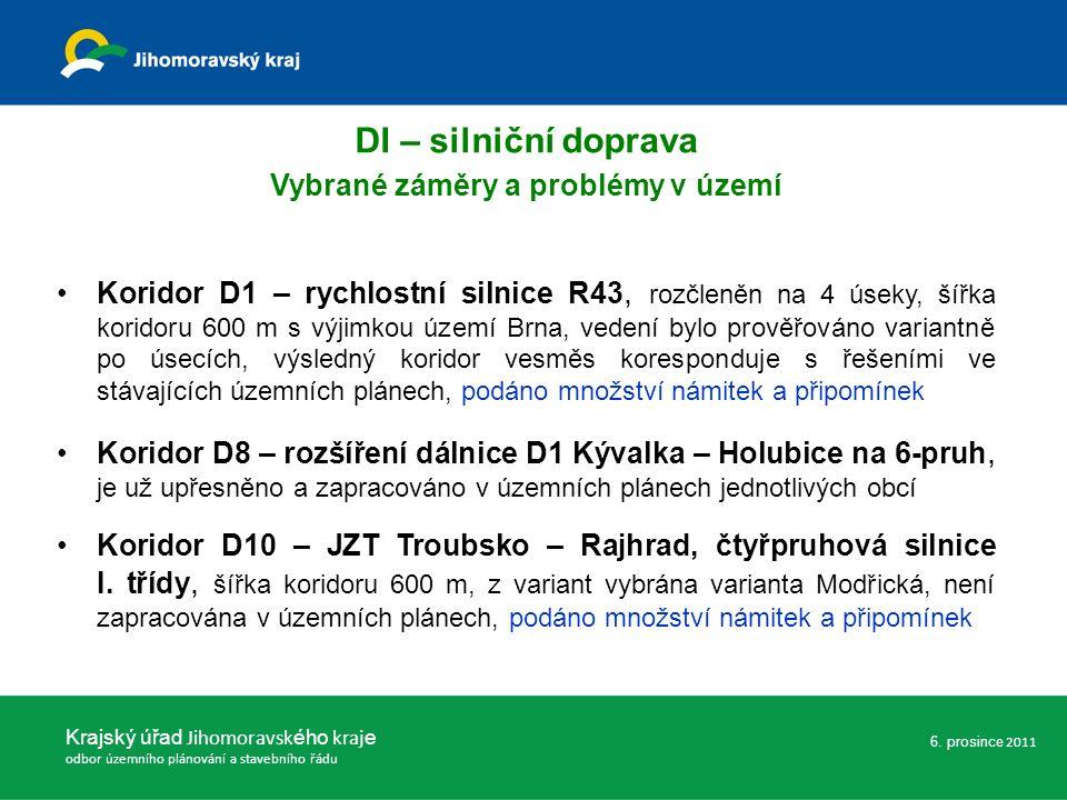 DI – silniční doprava Vybrané záměry a problémy v území Koridor D1 – rychlostní silnice R43, rozčleněn na 4 úseky, šířka koridoru 600 m s výjimkou území Brna, vedení bylo prověřováno variantně po úsecích, výsledný koridor vesměs koresponduje s řešeními ve stávajících územních plánech, podáno množství námitek a připomínek Koridor D8 – rozšíření dálnice D1 Kývalka – Holubice na 6-pruh, je už upřesněno a zapracováno v územních plánech jednotlivých obcí Koridor D10 – JZT Troubsko – Rajhrad, čtyřpruhová silnice I.
