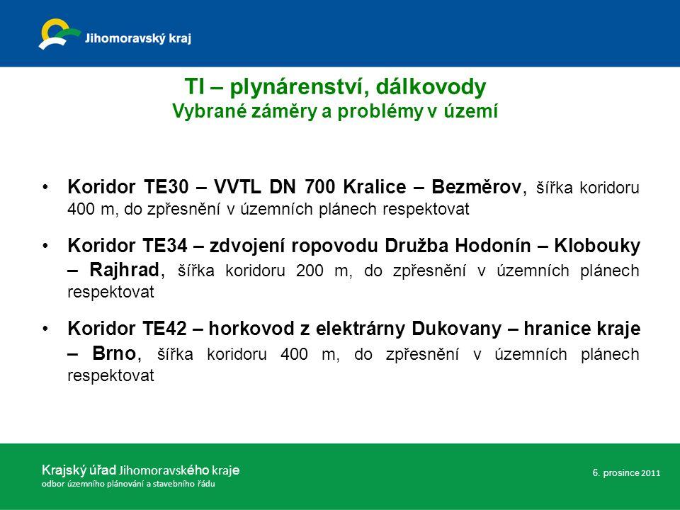 Koridor TE30 – VVTL DN 700 Kralice – Bezměrov, šířka koridoru 400 m, do zpřesnění v územních plánech respektovat Koridor TE34 – zdvojení ropovodu Družba Hodonín – Klobouky – Rajhrad, šířka koridoru 200 m, do zpřesnění v územních plánech respektovat Koridor TE42 – horkovod z elektrárny Dukovany – hranice kraje – Brno, šířka koridoru 400 m, do zpřesnění v územních plánech respektovat Krajský úřad Jihomoravsk ého kraj e odbor územního plánování a stavebního řádu 6.