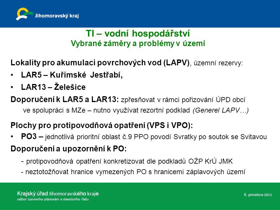 Lokality pro akumulaci povrchových vod (LAPV), územní rezervy: LAR5 – Kuřimské Jestřabí, LAR13 – Želešice Doporučení k LAR5 a LAR13: zpřesňovat v rámci pořizování ÚPD obcí ve spolupráci s MZe – nutno využívat rezortní podklad (Generel LAPV…) Plochy pro protipovodňová opatření (VPS i VPO): PO3 – jednotlivá prioritní oblast č.9 PPO povodí Svratky po soutok se Svitavou Doporučení a upozornění k PO: - protipovodňová opatření konkretizovat dle podkladů OŹP KrÚ JMK - neztotožňovat hranice vymezených PO s hranicemi záplavových území Krajský úřad Jihomoravsk ého kraj e odbor územního plánování a stavebního řádu 6.