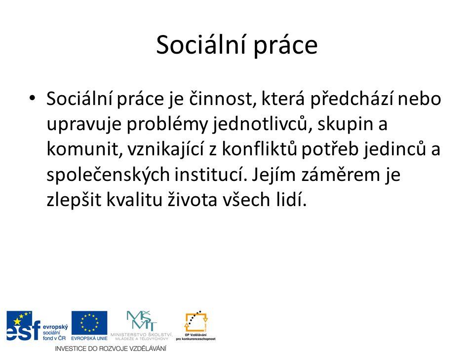 Sociální práce Sociální práce je činnost, která předchází nebo upravuje problémy jednotlivců, skupin a komunit, vznikající z konfliktů potřeb jedinců a společenských institucí.