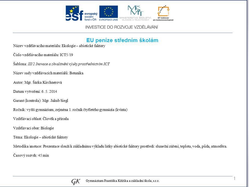 genetických pojmů EU peníze středním školám Název vzdělávacího materiálu: Ekologie – abiotické faktory Číslo vzdělávacího materiálu: ICT5/19 Šablona: III/2 Inovace a zkvalitnění výuky prostřednictvím ICT Název sady vzdělávacích materiálů: Botanika Autor: Mgr.