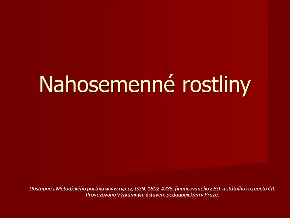 Nahosemenné rostliny Dostupné z Metodického portálu www.rvp.cz, ISSN: 1802-4785, financovaného z ESF a státního rozpočtu ČR.