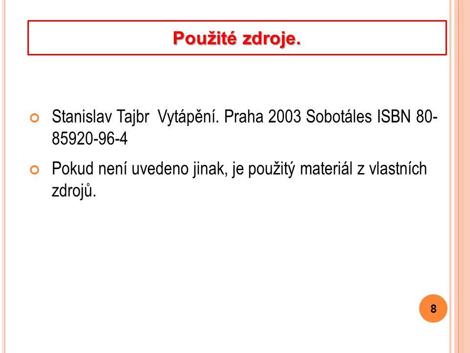 Stanislav Tajbr Vytápění. Praha 2003 Sobotáles ISBN 80- 85920-96-4 Pokud není uvedeno jinak, je použitý materiál z vlastních zdrojů. 8 Použité zdroje.