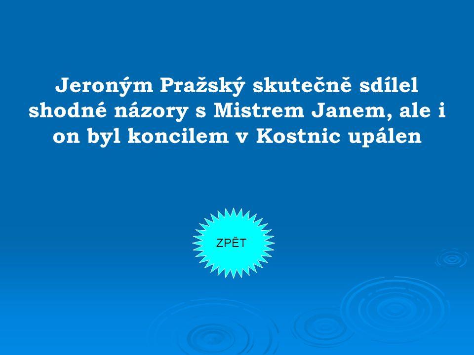 Jeroným Pražský skutečně sdílel shodné názory s Mistrem Janem, ale i on byl koncilem v Kostnic upálen ZPĚT