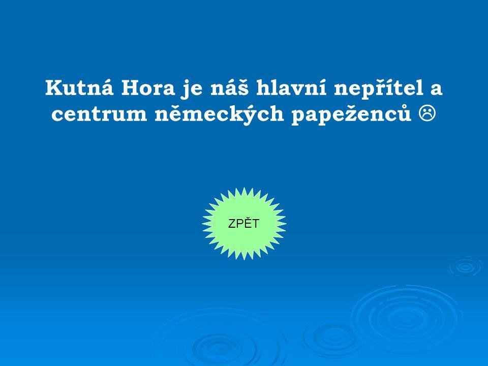 Kutná Hora je náš hlavní nepřítel a centrum německých papeženců  ZPĚT