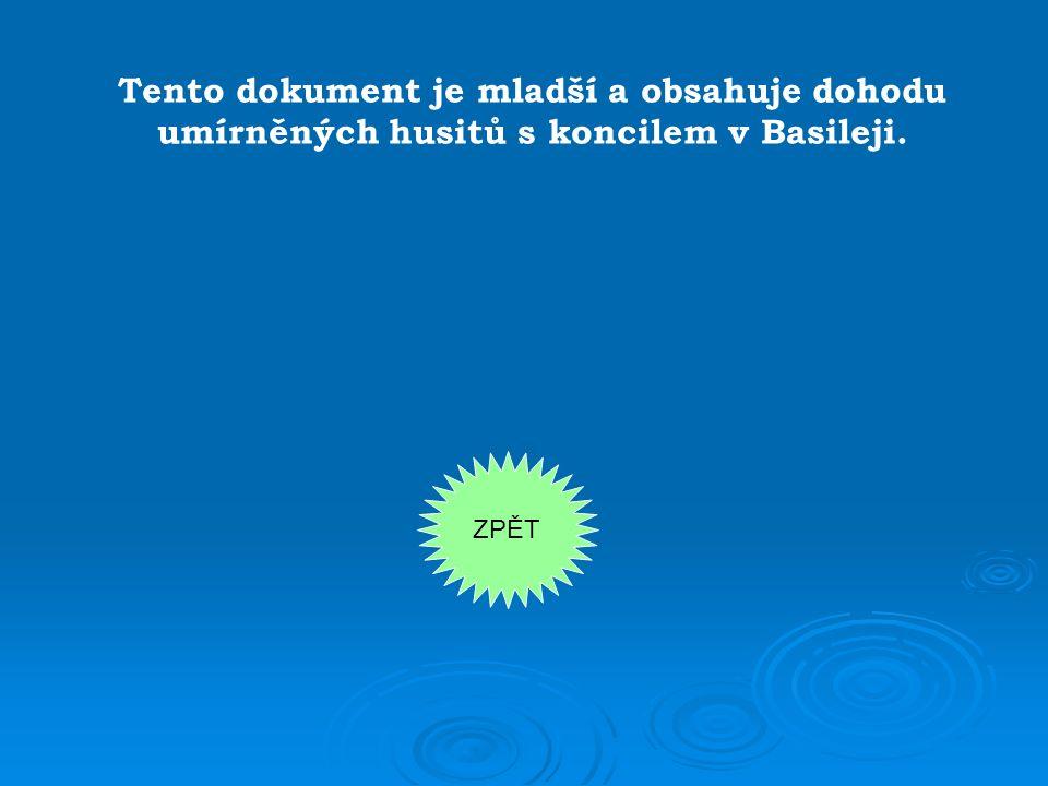 Tento dokument je mladší a obsahuje dohodu umírněných husitů s koncilem v Basileji.