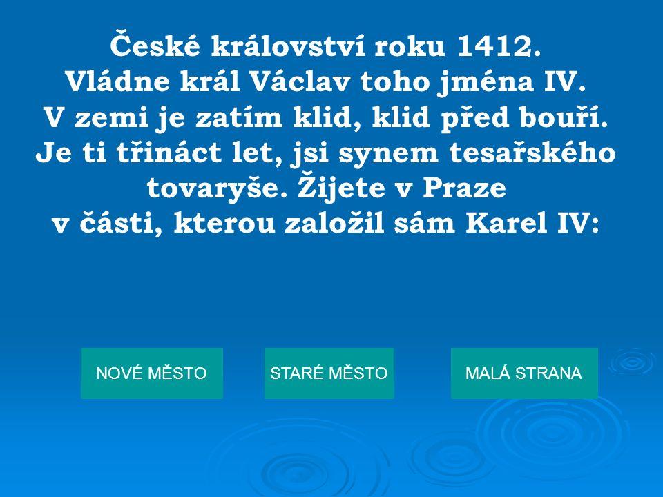 České království roku 1412. Vládne král Václav toho jména IV.