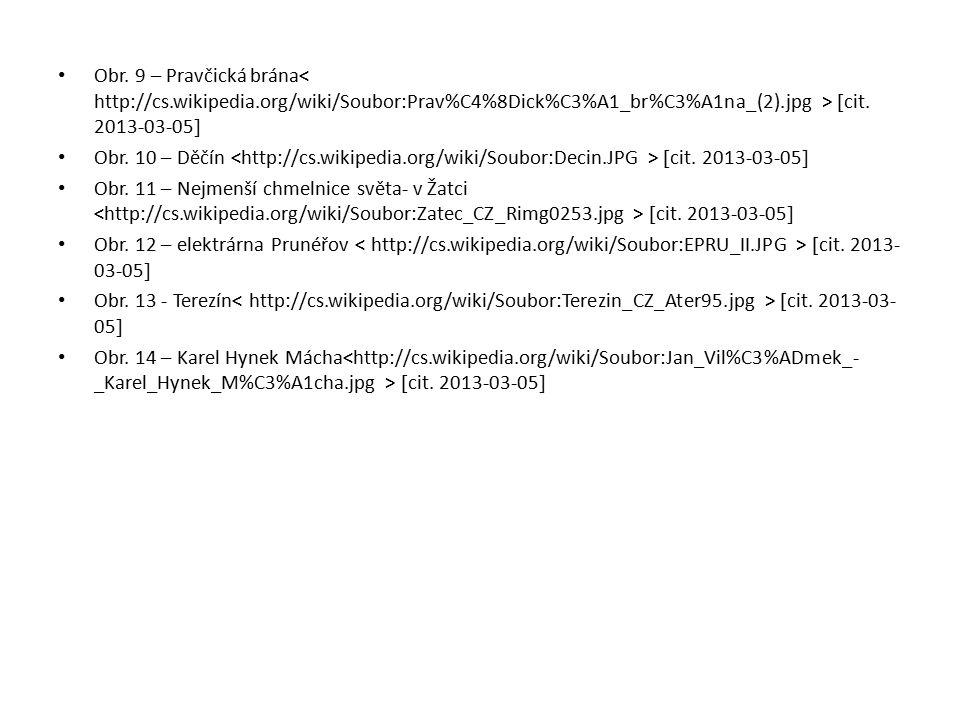 Obr. 9 – Pravčická brána  cit. 2013-03-05  Obr. 10 – Děčín  cit. 2013-03-05  Obr. 11 – Nejmenší chmelnice světa- v Žatci  cit. 2013-03-05  Obr.