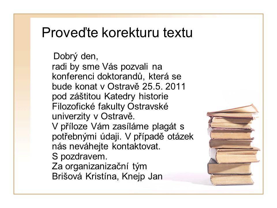 Proveďte korekturu textu Dobrý den, radi by sme Vás pozvali na konferenci doktorandů, která se bude konat v Ostravě 25.5.