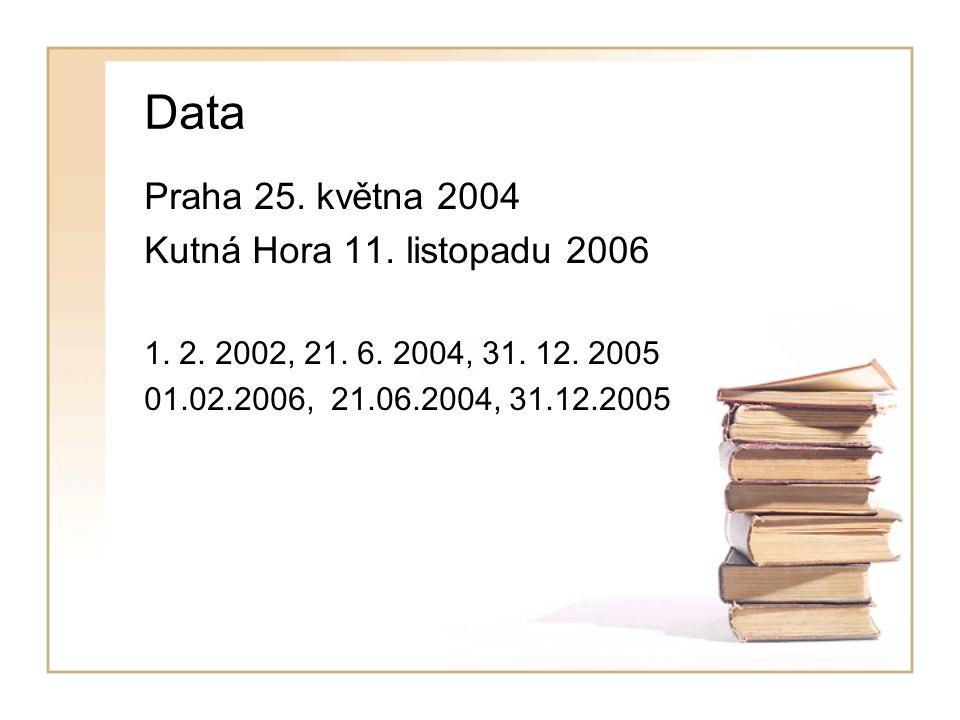 Data Praha 25. května 2004 Kutná Hora 11. listopadu 2006 1.