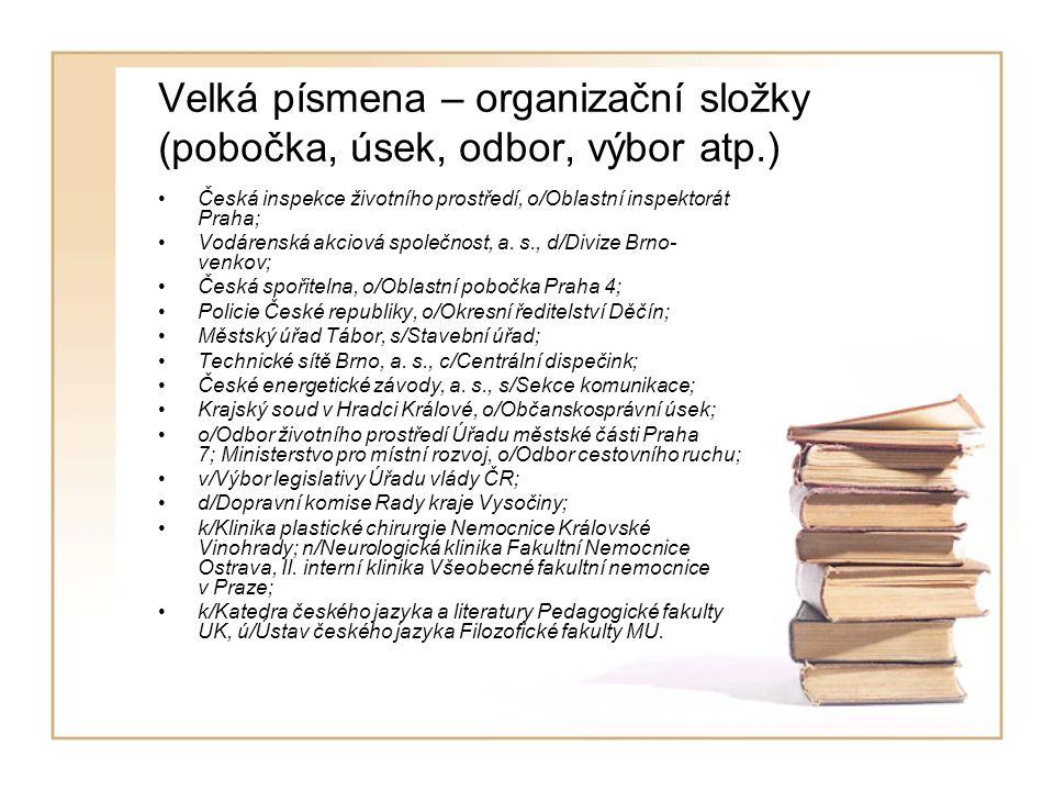 Velká písmena – organizační složky (pobočka, úsek, odbor, výbor atp.) Česká inspekce životního prostředí, o/Oblastní inspektorát Praha; Vodárenská akciová společnost, a.
