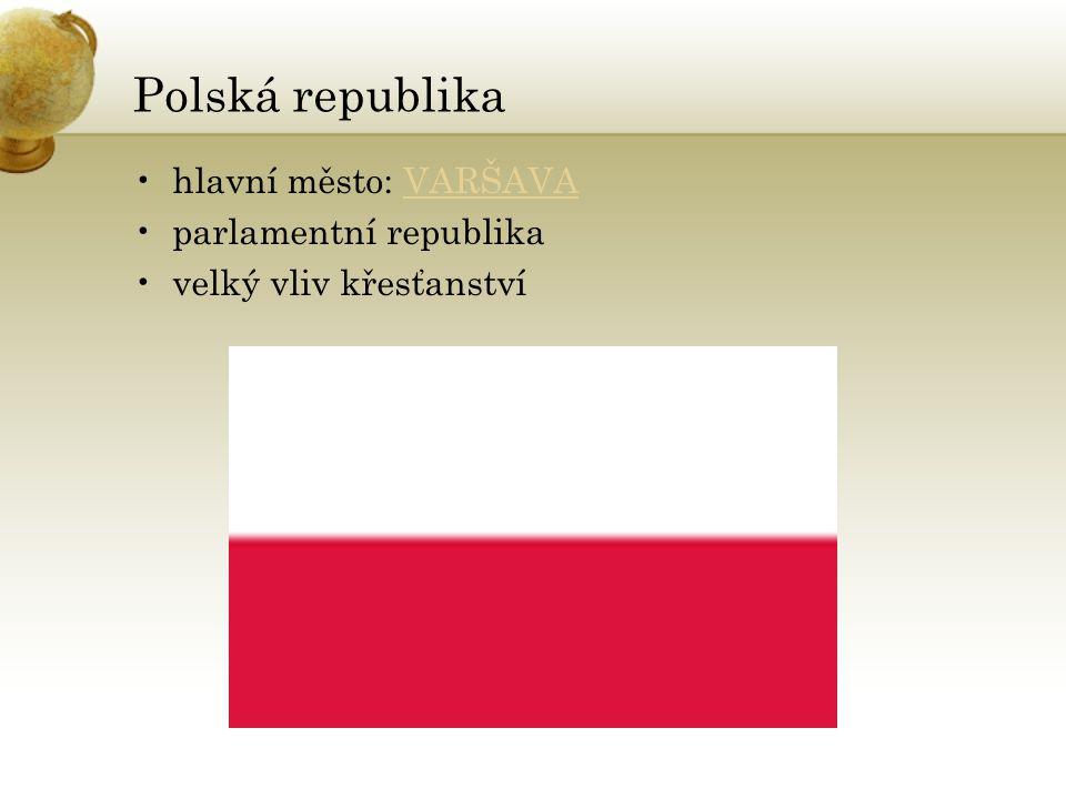 Polská republika hlavní město: VARŠAVAVARŠAVA parlamentní republika velký vliv křesťanství