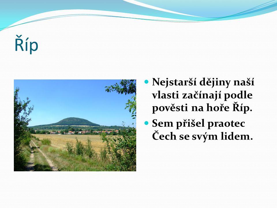 Říp Nejstarší dějiny naší vlasti začínají podle pověsti na hoře Říp. Sem přišel praotec Čech se svým lidem.