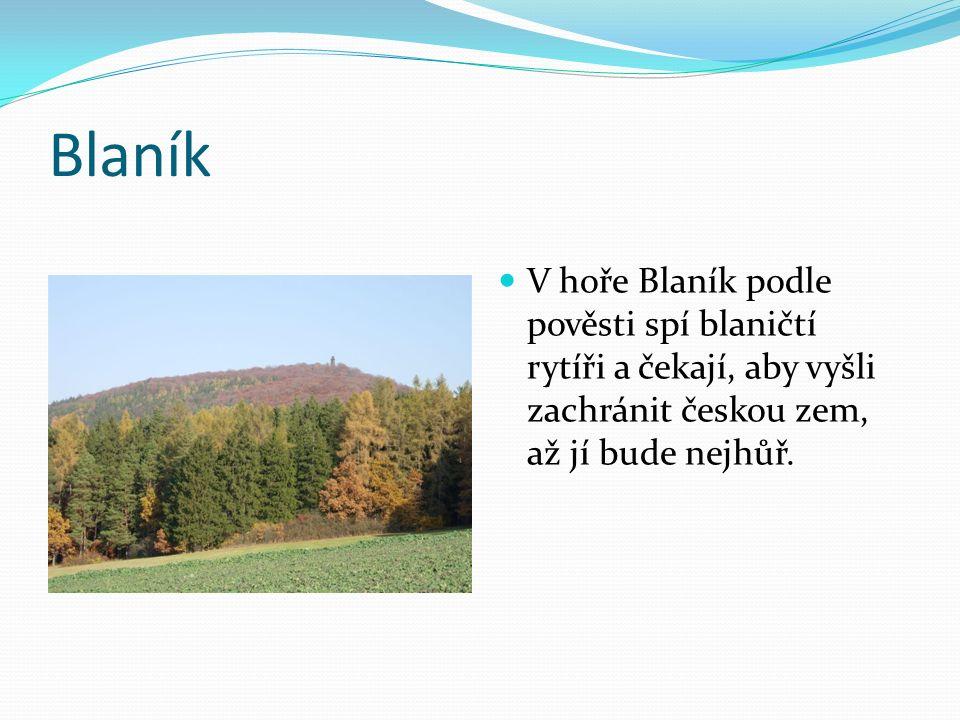 Blaník V hoře Blaník podle pověsti spí blaničtí rytíři a čekají, aby vyšli zachránit českou zem, až jí bude nejhůř.