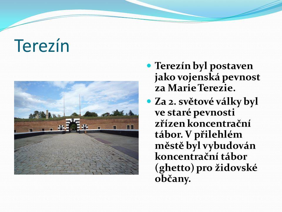 Terezín Terezín byl postaven jako vojenská pevnost za Marie Terezie. Za 2. světové války byl ve staré pevnosti zřízen koncentrační tábor. V přilehlém