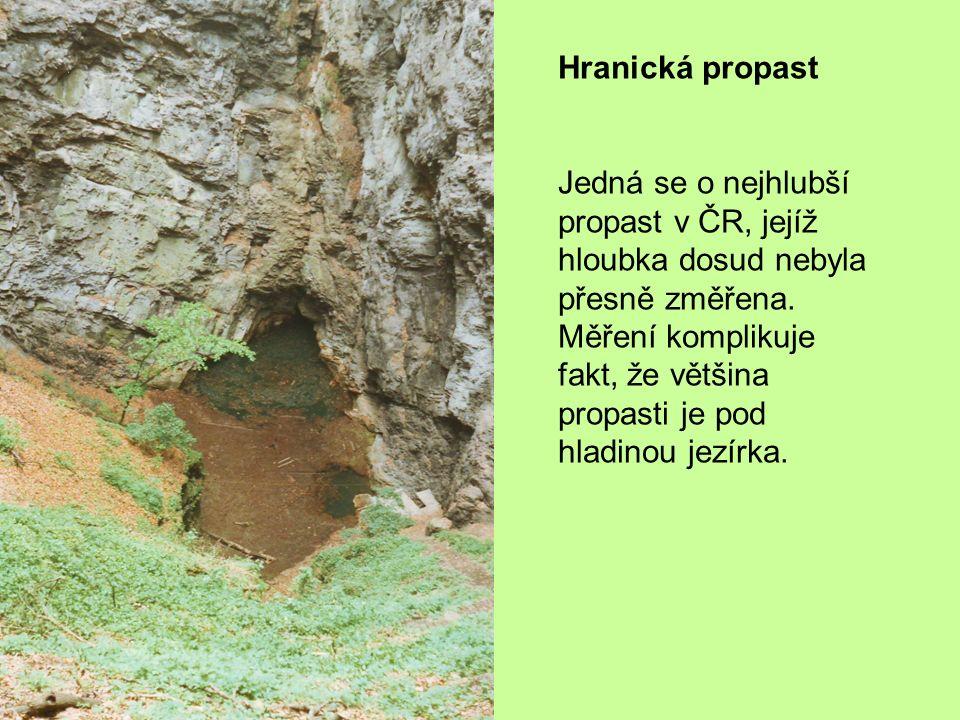 Hranická propast Jedná se o nejhlubší propast v ČR, jejíž hloubka dosud nebyla přesně změřena. Měření komplikuje fakt, že většina propasti je pod hlad