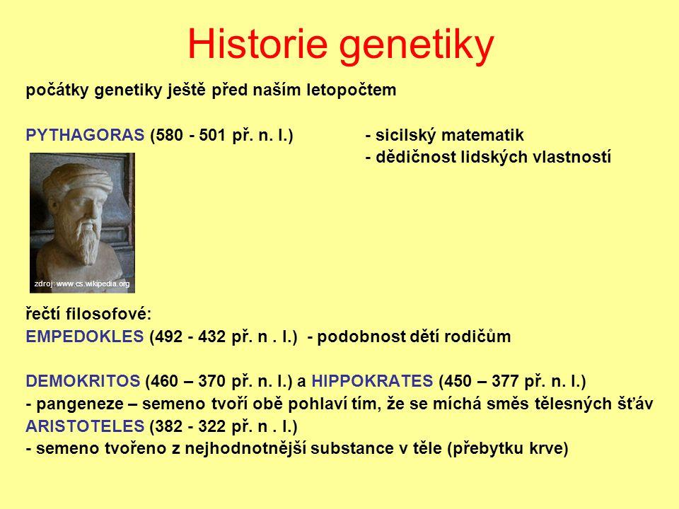Historie genetiky počátky genetiky ještě před naším letopočtem PYTHAGORAS (580 - 501 př.