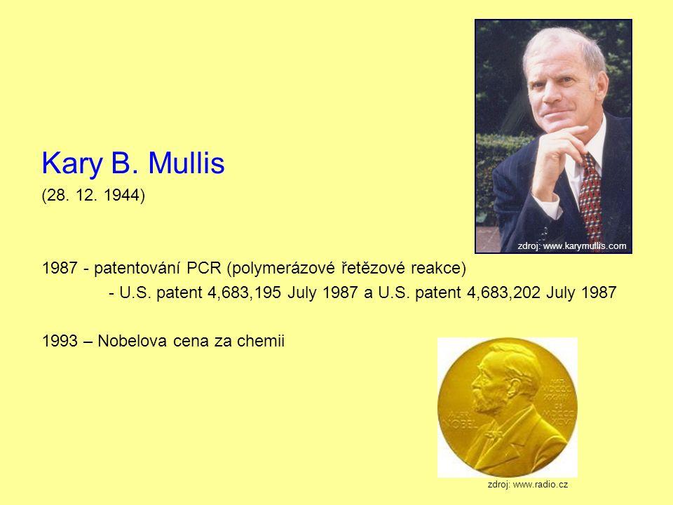 Kary B. Mullis (28. 12. 1944) 1987 - patentování PCR (polymerázové řetězové reakce) - U.S.