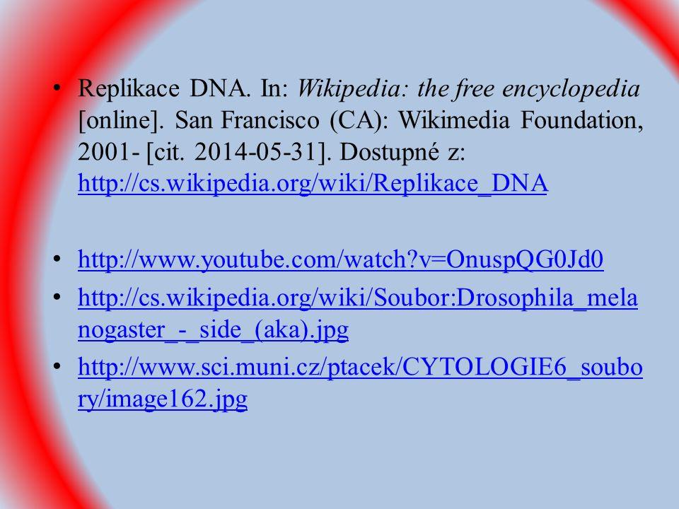 Replikace DNA. In: Wikipedia: the free encyclopedia [online]. San Francisco (CA): Wikimedia Foundation, 2001- [cit. 2014-05-31]. Dostupné z: http://cs