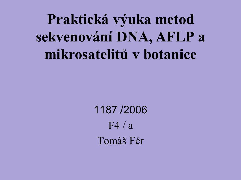 Praktická výuka metod sekvenování DNA, AFLP a mikrosatelitů v botanice 1187 /2006 F4 / a Tomáš Fér
