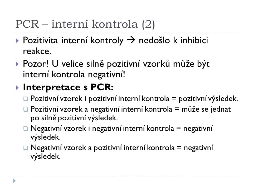 PCR – interní kontrola (2)  Pozitivita interní kontroly  nedošlo k inhibici reakce.  Pozor! U velice silně pozitivní vzorků může být interní kontro
