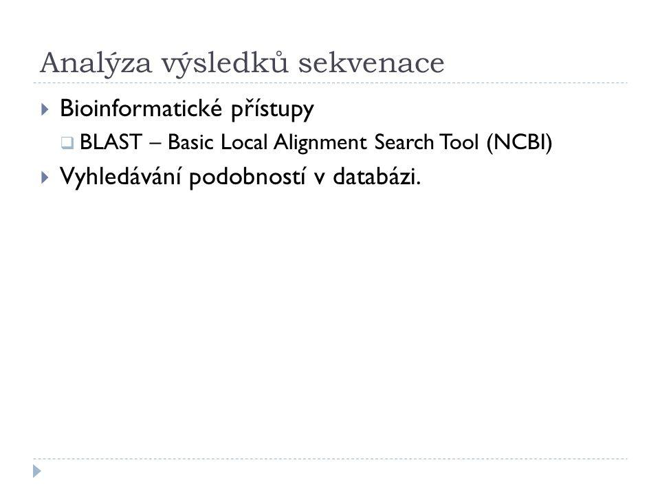 Analýza výsledků sekvenace  Bioinformatické přístupy  BLAST – Basic Local Alignment Search Tool (NCBI)  Vyhledávání podobností v databázi.