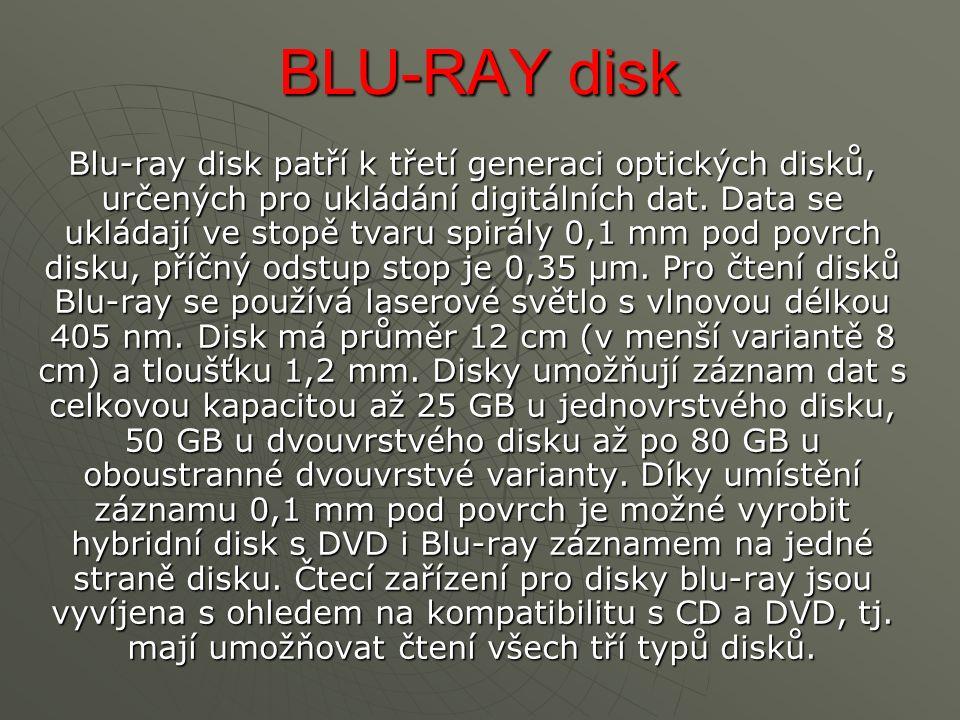 BLU-RAY disk Blu-ray disk patří k třetí generaci optických disků, určených pro ukládání digitálních dat.