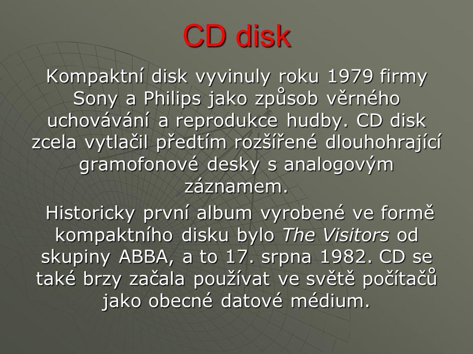 CD disk Kompaktní disk vyvinuly roku 1979 firmy Sony a Philips jako způsob věrného uchovávání a reprodukce hudby.