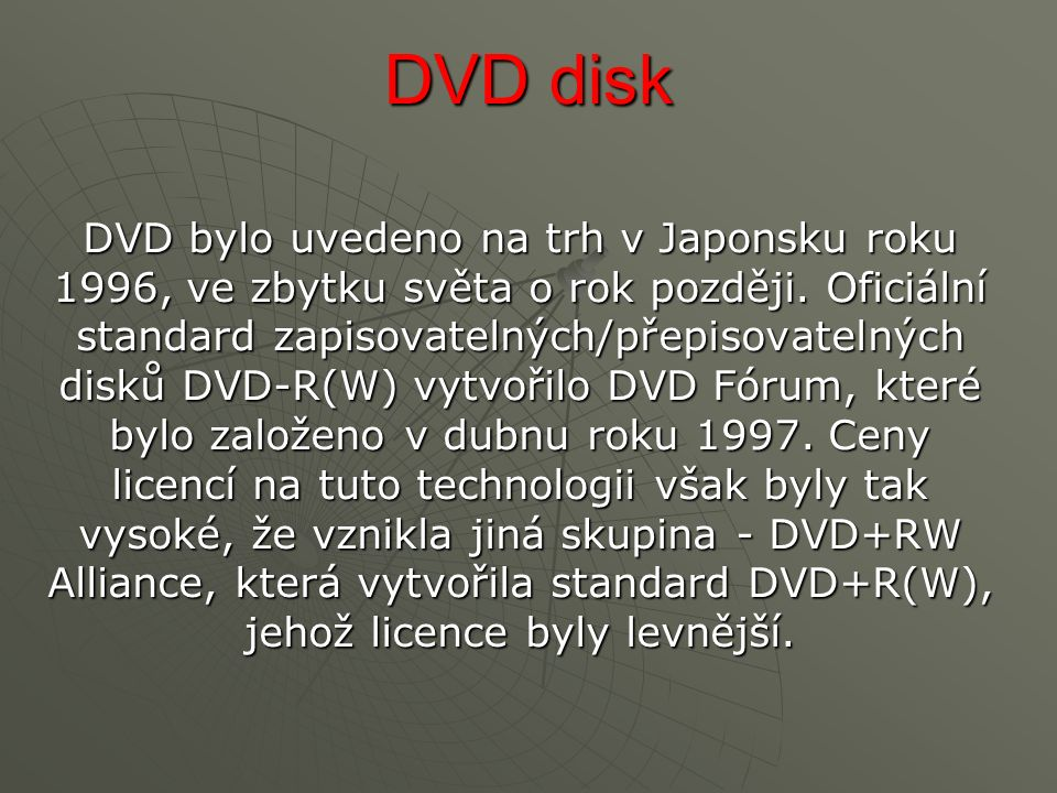 DVD disk DVD bylo uvedeno na trh v Japonsku roku 1996, ve zbytku světa o rok později.