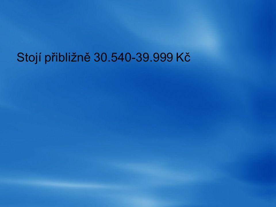 Stojí přibližně 30.540-39.999 Kč