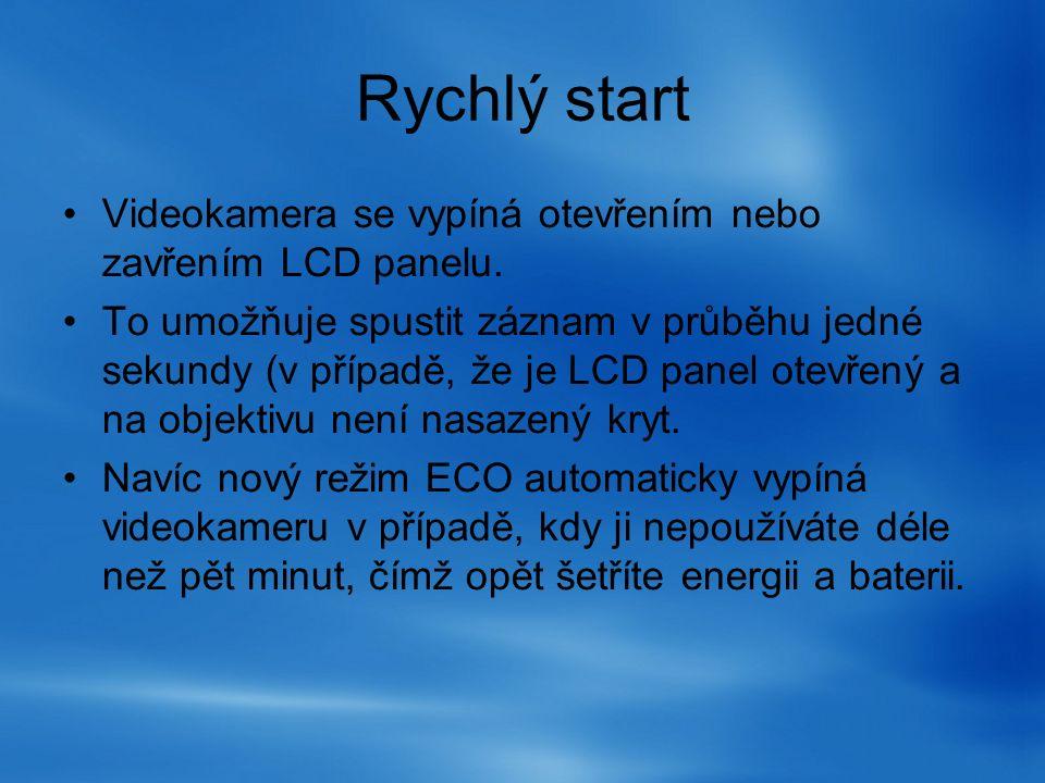 Rychlý start Videokamera se vypíná otevřením nebo zavřením LCD panelu. To umožňuje spustit záznam v průběhu jedné sekundy (v případě, že je LCD panel