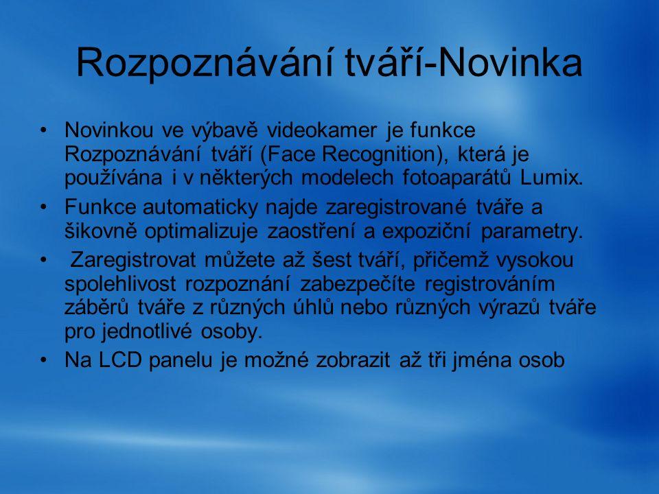 Rozpoznávání tváří-Novinka Novinkou ve výbavě videokamer je funkce Rozpoznávání tváří (Face Recognition), která je používána i v některých modelech fo